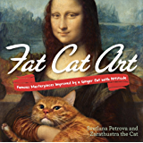 Fat Cat Art: Famous Masterpieces Improved by a Ginger Cat with Attitude