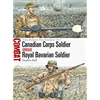 Canadian Corps Soldier vs Royal Bavarian Soldier: Vimy Ridge to Passchendaele 1917 (Combat Book 25)