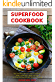 Superfood Cookbook: Fast and Easy Soup, Salad, Casserole, Slow Cooker and Skillet Recipes to Help You Lose Weight…