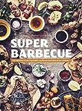 Super barbecue : Des conseils et des recettes hautes en couleurs et en saveurs !