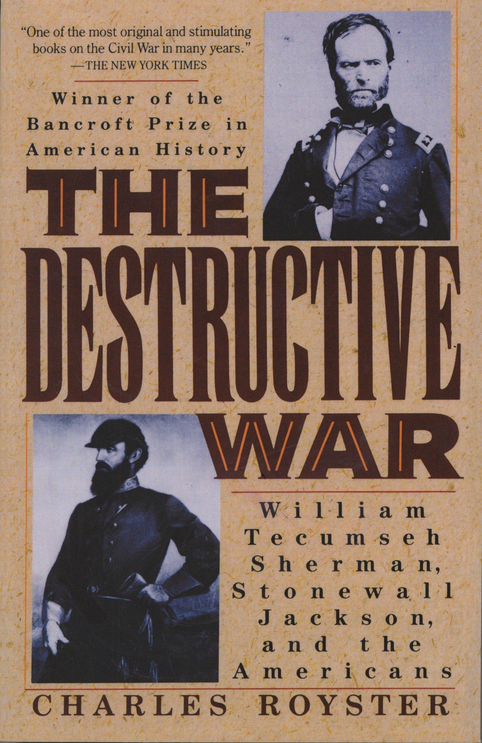 The Destructive War: William Tecumseh Sherman, Stonewall Jackson ...