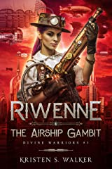 Riwenne & the Airship Gambit (Divine Warriors Book 3) Kindle Edition
