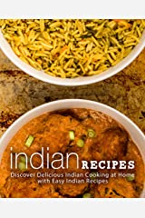 Indian Recipes: Discover Delicious Indian Cooking at Home with Easy Indian Recipes (2nd Edition) Kindle Edition