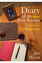 Diary of an (Almost) Baby Boomer: Volume 1:  The Big Birthday Kindle Edition