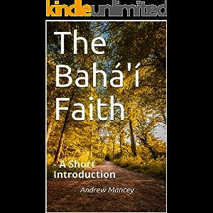 The Bahá'í Faith: - A Short Introduction