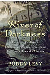 River of Darkness: Francisco Orellana's Legendary Voyage of Death and Discovery Down the Amazon Hardcover