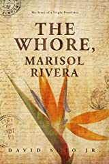 The Whore, Marisol Rivera: The Story of a Virgin Prostitute. (Pierre Bernal de los Campos Book 2) Kindle Edition