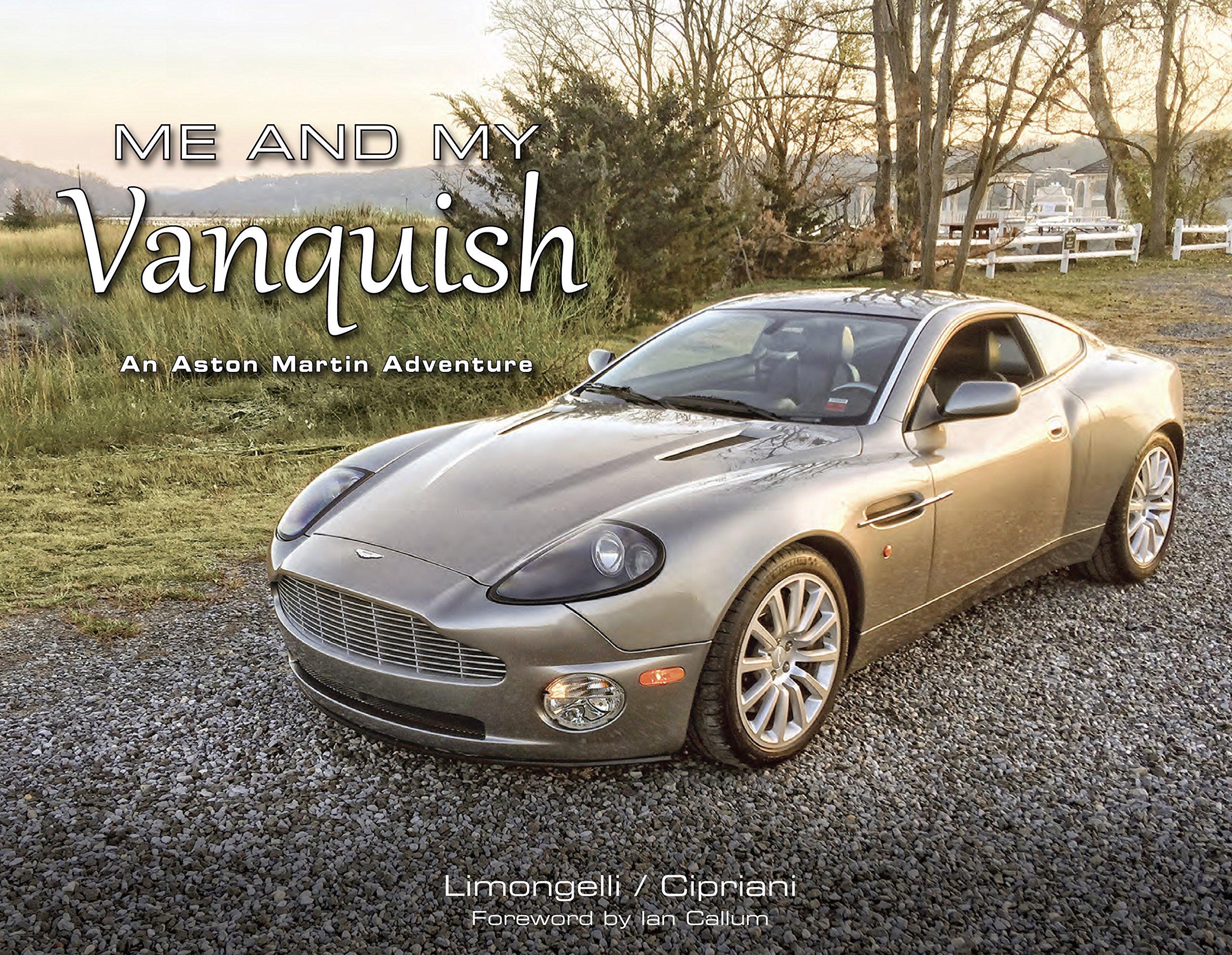 Me And My Vanquish An Aston Martin Adventure Joseph V Limongelli - Aston martin near me
