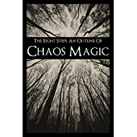 The Eight Steps: An Outline of Chaos Magic (Vol 1-2)
