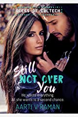 Still Not Over You: A Second Chance Romance (Geeks Of Caltech Book 1) Kindle Edition