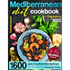Mediterranean Diet Cookbook for Beginners 2022: Over 1600 Quick&Easy Mouth-Watering Recipes That Anyone Can Cook At Home. Wit