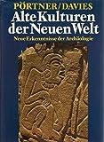 Alte Kulturen der Neuen Welt. Neue Erkenntnisse der Archäologie