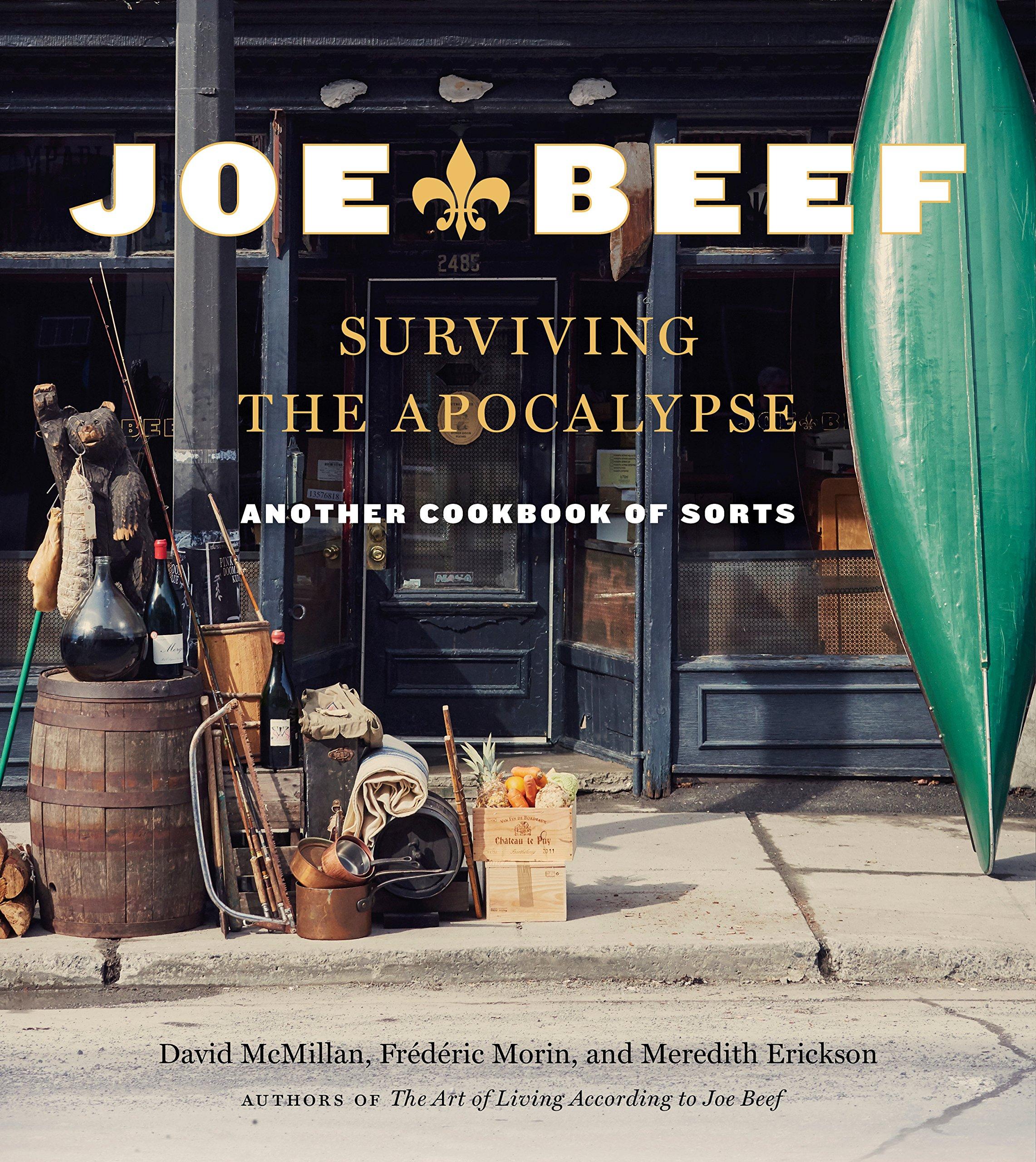 Joe Beef: Surviving the Apocalypse: Another Cookbook of Sorts: David  McMillan, Frederic Morin, Meredith Erickson: 9780147530790: Amazon.com:  Books