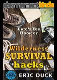Eric's Big Book of Wilderness Survival Hacks (Life Hacks 4) (English Edition)