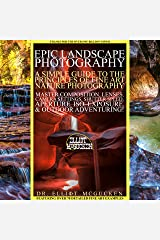 Epic Landscape Photography: A Simple Guide to the Principles of Fine Art Nature Photography: Master Composition, Lenses, Camera Settings, Aperture, ISO, ... Odyssey Mythology Photography Book 5) Kindle Edition