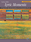 Lyric Moments: Complete Collection: 22 Expressive Piano Solos for Intermediate to Late Intermediate Pianists