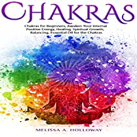 Chakras: Chakras for Beginners, Awaken Your Internal Positive Energy, Healing, Spiritual Growth, Balancing, Essential Oil for the Chakras
