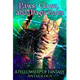 Paws, Claws, and Magic Tales: A Fellowship of Fantasy Anthology