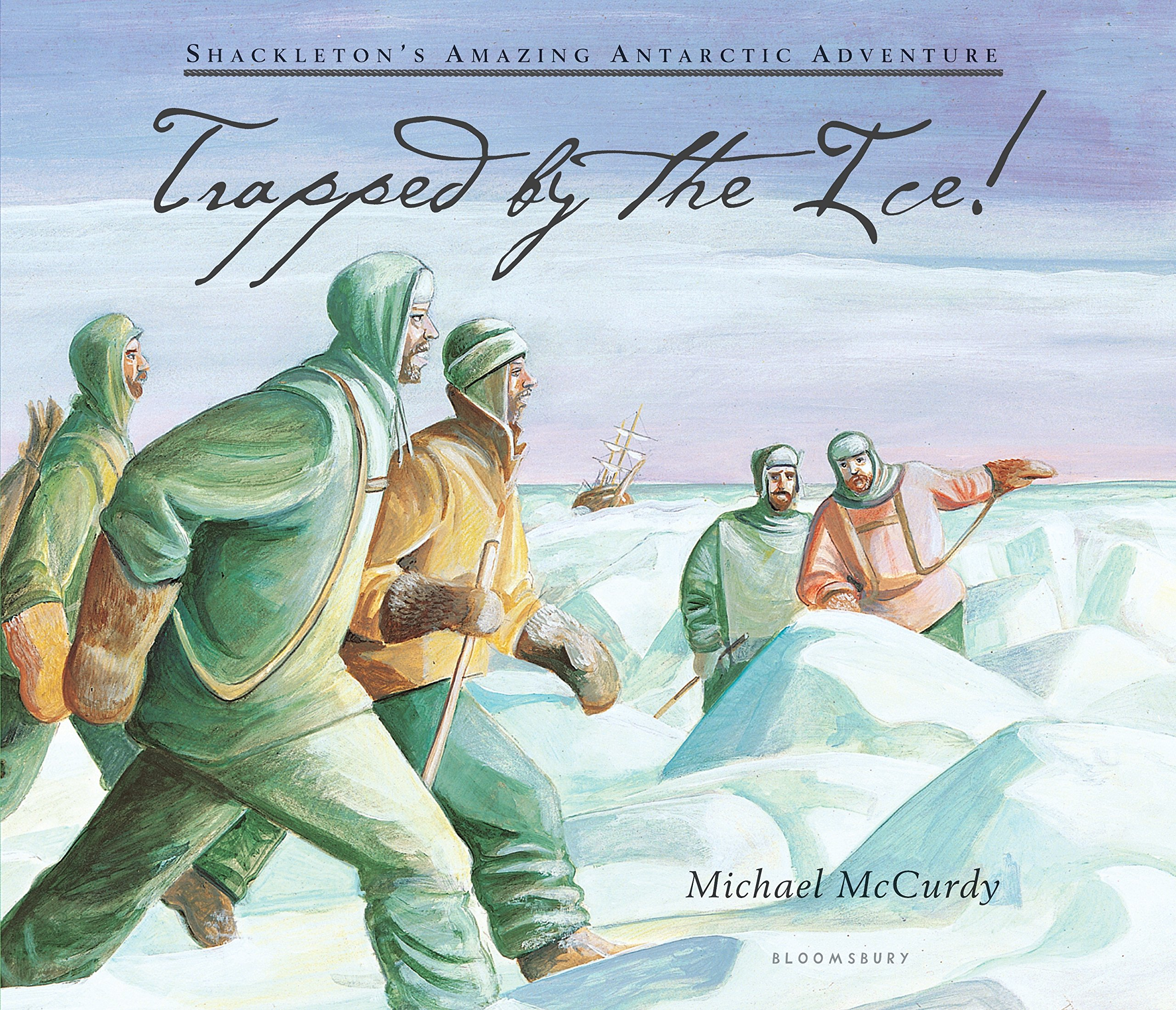 Trapped by the Ice!: Shackleton's Amazing Antarctic Adventure
