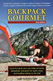 Backpack Gourmet: Good Hot Grub You Can Make at Home, Dehydrate, and Pack for Quick, Easy, and Healthy Eating on the…