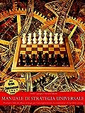 Manuale di strategia universale -  Prontuario delle più efficaci strategie per l'automiglioramento, la competizione ed il problem solving (TERZA EDIZIONE)