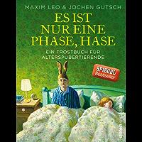 Es ist nur eine Phase, Hase: Ein Trostbuch für Alterspubertierende (German Edition)