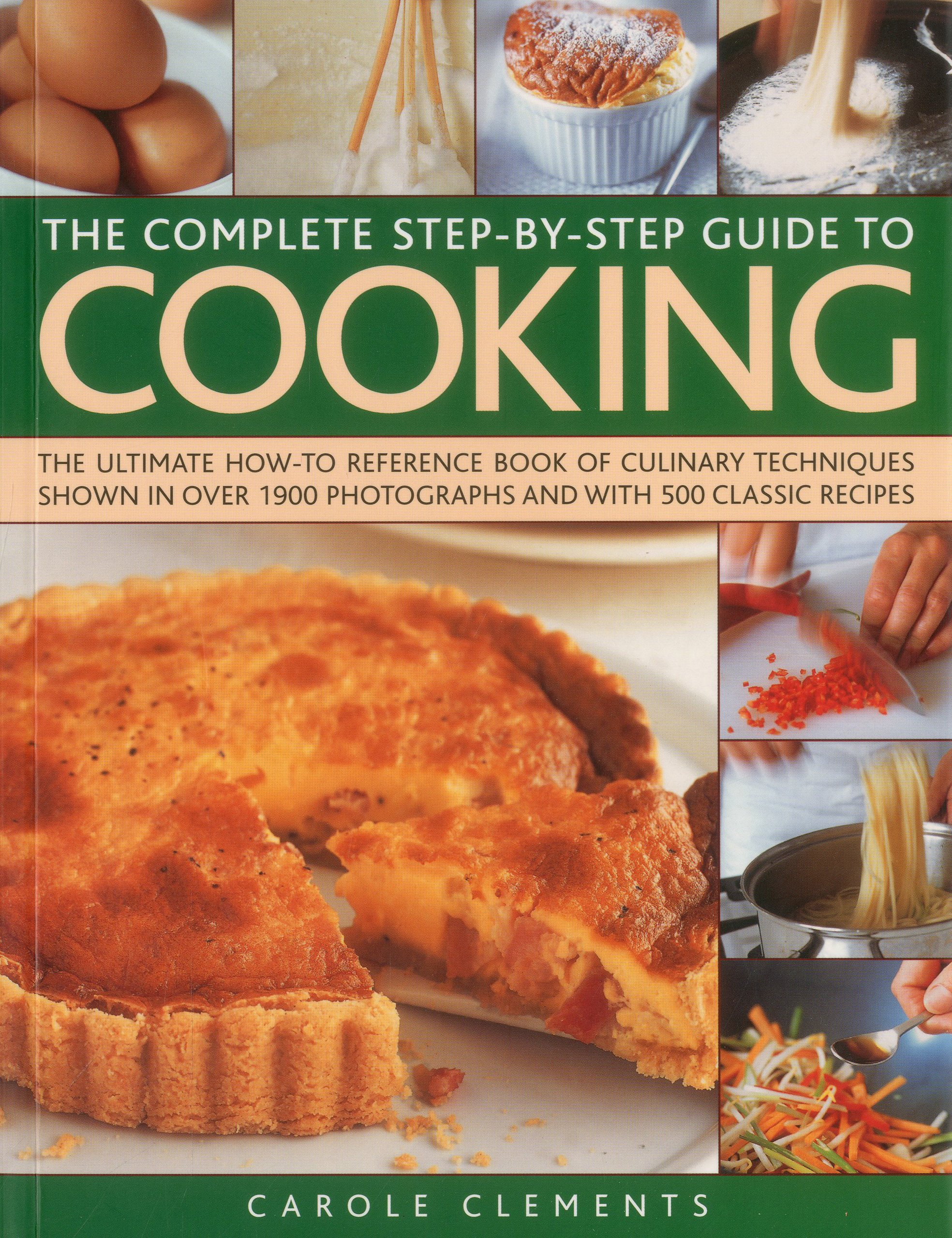 The Complete Step-by-Step Guide to Cooking: The ultimate how-to reference book of culinary techniques shown in over 1550 photographs and with 500 classic recipes pdf epub