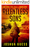 Relentless Sons (Beyond The Fall Book 1)