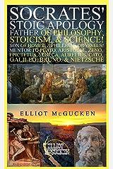 Socrates' Stoic Apology: Father of Philosophy, Stoicism, & Science! Son of Homer, Achilles, & Odysseus! Mentor to Plato, Aristotle, Zeno, Epictetus, Seneca, ... Aurelius, Cato, Galileo, Bruno, & Nietzsche Kindle Edition