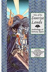 Tales of the Sunrise Lands: Anthology of Fantasy Japan Kindle Edition