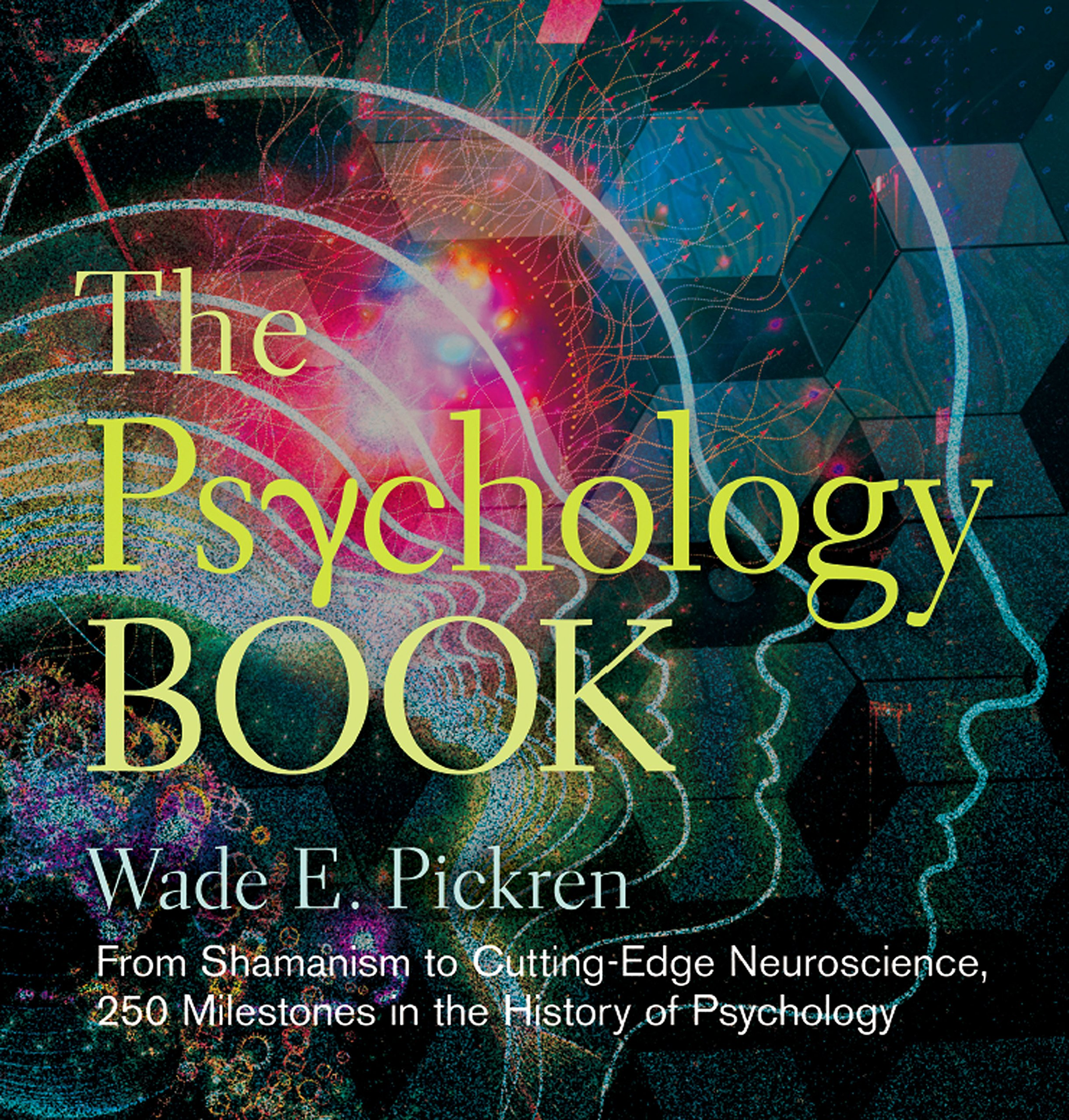 The Psychology Book  From Shamanism To Cutting Edge Neuroscience 250 Milestones In The History Of Psychology  Sterling Milestones   English Edition