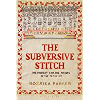 The Subversive Stitch: Embroidery and the Making of