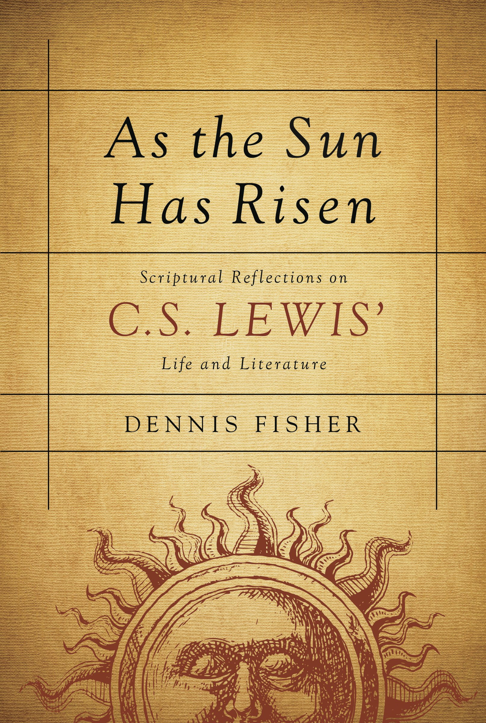 As the Sun Has Risen: Scriptural Reflections on C. S. Lewis' Life and Literature pdf epub