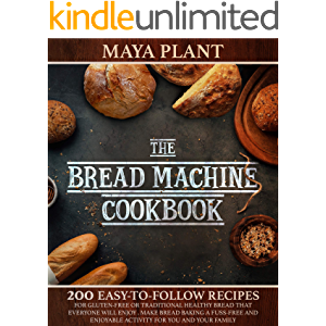THE BREAD MACHINE COOKBOOK: 200Easy to Follow Recipes for Gluten-Free or Traditional Healthy Bread that Everyone will…