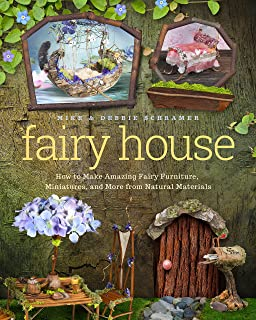 Fairy House: How To Make Amazing Fairy Furniture, Miniatures, And More From  Natural