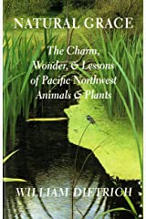 Natural Grace: The Charm, Wonder, and Lessons of Pacific Northwest Animals and Plants Kindle Edition