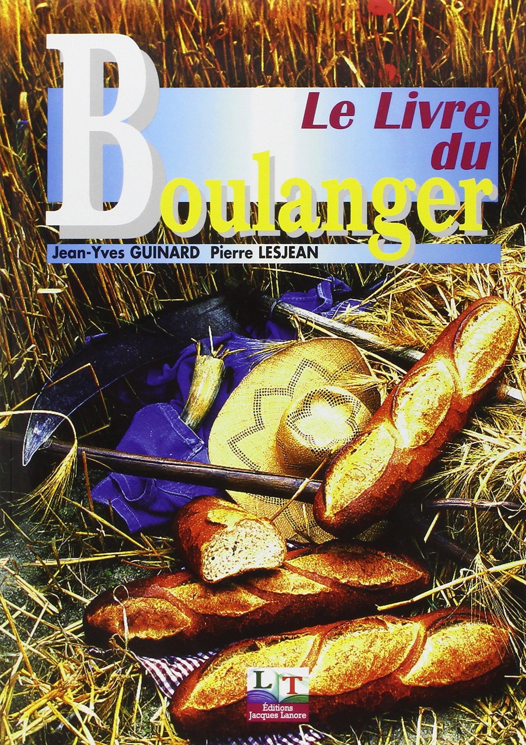 Amazon.fr - Le livre du boulanger - Jean-Yves Guinard, Pierre Lesjean - Livres