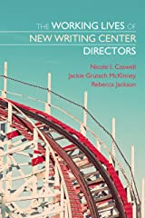 The Working Lives of New Writing Center Directors Kindle Edition