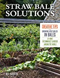 Straw Bale Solutions: Creative Tips for Growing Vegetables in Bales at Home, in Community Gardens, and around the World