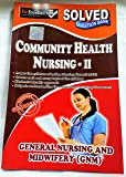 GNM-COMMUNITY HEALTH NURSING -2, SOLVED QUESTION PAPERS-ENGLISH (NURSING PAPER SERIES)