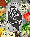 Low Carb für Einsteiger: 30-Tage-Challenge und 55 leckere Rezepte - Schnell und gesund schlank ohne zu hungern mit der Low Carb Diät – Grundlagen, Rezepte und Plan - inkl. Yoga-Bonus