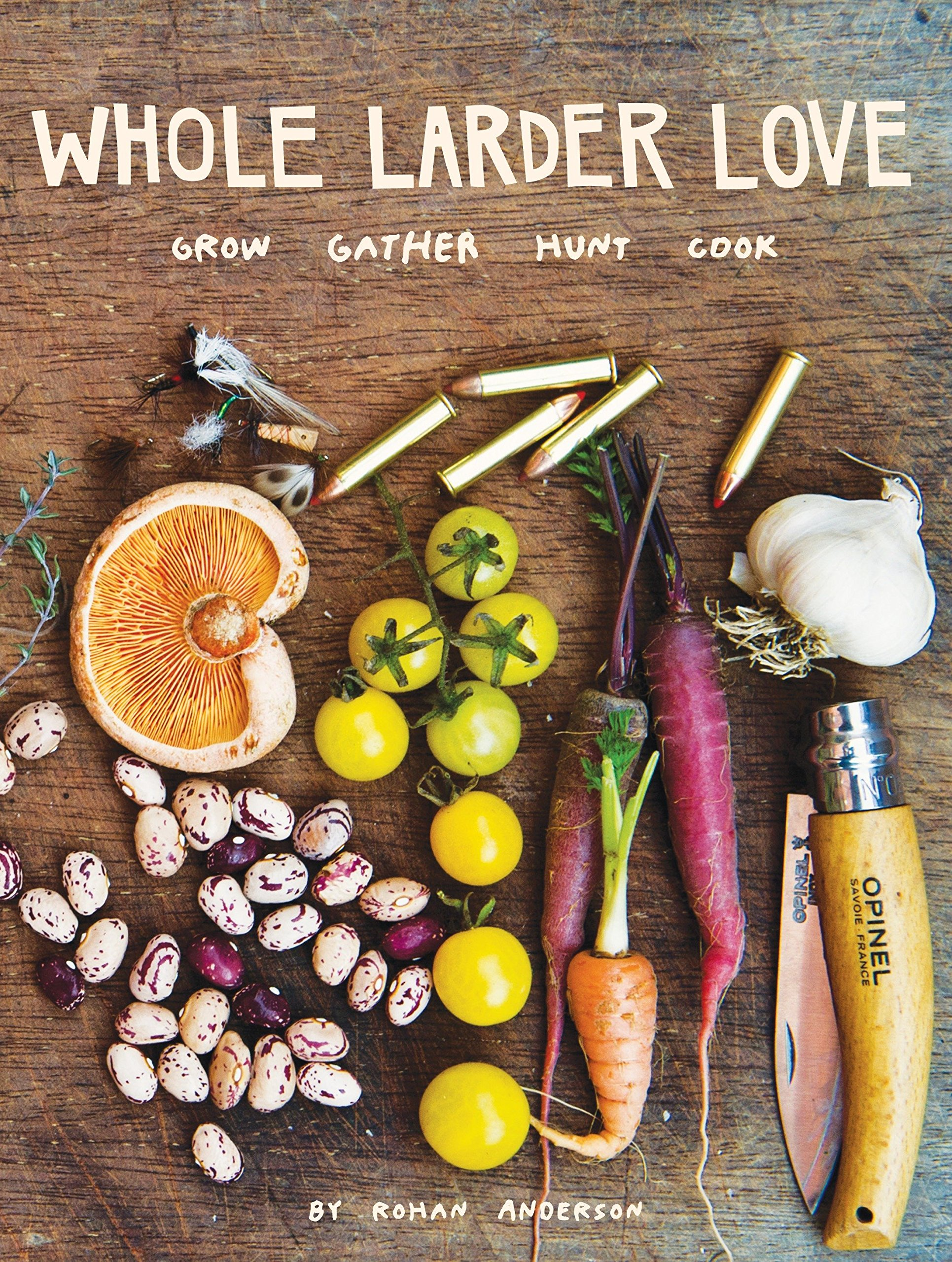 Whole Larder Love: Grow Gather Hunt Cook: Rohan Anderson ...