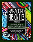 Paracord Fusion Ties, Volume 2: Survival Ties, Pouches, Bars, Snake Knots, Sinnets