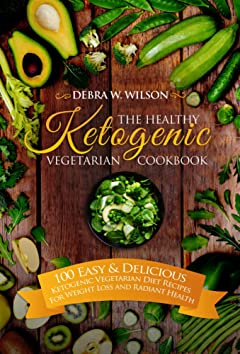 The Healthy Ketogenic Vegetarian Cookbook: 100 Easy & Delicious Ketogenic Vegetarian Diet Recipes For Weight Loss and Radiant Health