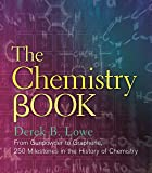 The Chemistry Book: From Gunpowder to Graphene, 250 Milestones in the History of Chemistry (Sterling Milestones) (English Edition)