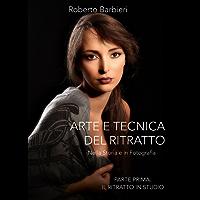Arte e Tecnica del Ritratto: Nella Storia e in Fotografia (Arte e Tecnica del Ritratto  Vol. 1)