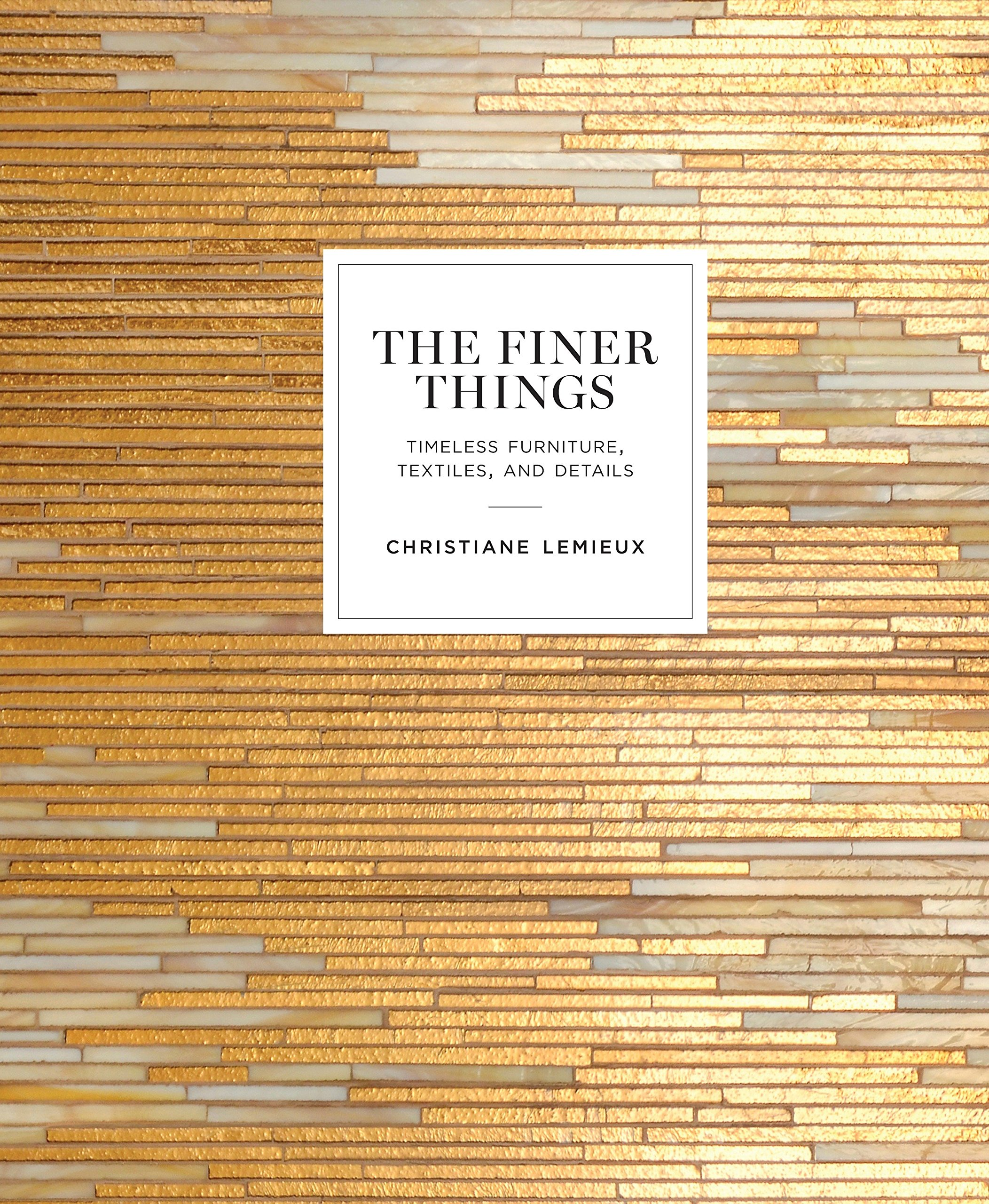 The Finer Things: Timeless Furniture, Textiles, and Details by LeMieux Christiane
