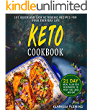 Keto Cookbook: 101 Quick-and-Easy Ketogenic Recipes for Your Everyday Life (21-Day Meal Plan for Beginners to Help You Lose Weight)
