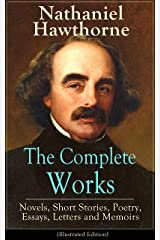 The Complete Works of Nathaniel Hawthorne: Novels, Short Stories, Poetry, Essays, Letters and Memoirs (Illustrated Edition): The Scarlet Letter with its ... Romance, Tanglewood Tales, Birthmark... Kindle Edition