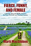Fierce, Funny, and Female: A Journey Through Middle America, the Texas Oil Field, and Standup Comedy